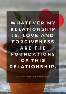 Whatever my relationship is, love and forgiveness are the foundations of this relationship.