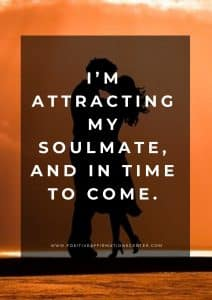 I'm attracting my soulmate, and in time to come.