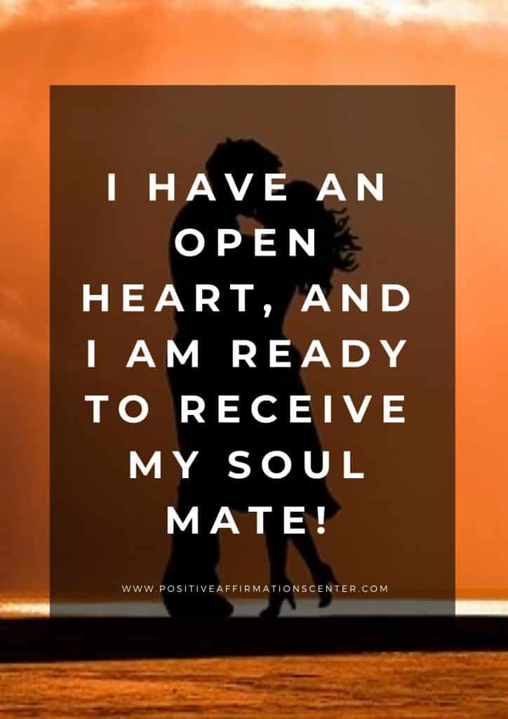 I have an open heart, and I am ready to receive my Soul Mate!