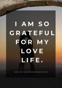I am so grateful for my love life.