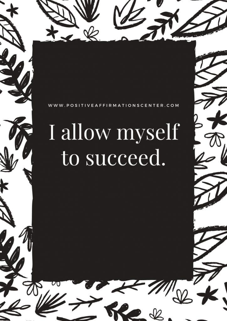 I allow myself to succeed.