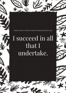 I succeed in all that I undertake.