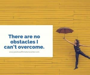 There are no obstacles I can't overcome.