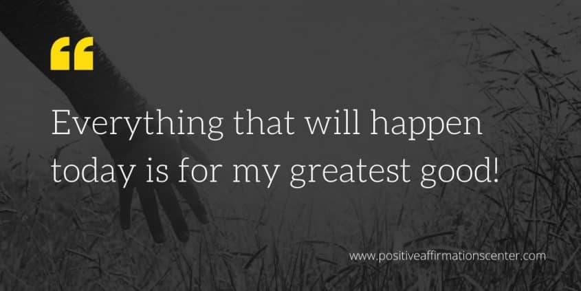 Everything that will happen today is for my greatest good!