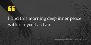 I find this morning deep inner peace within myself as I am.