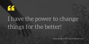 I have the power to change things for the better!
