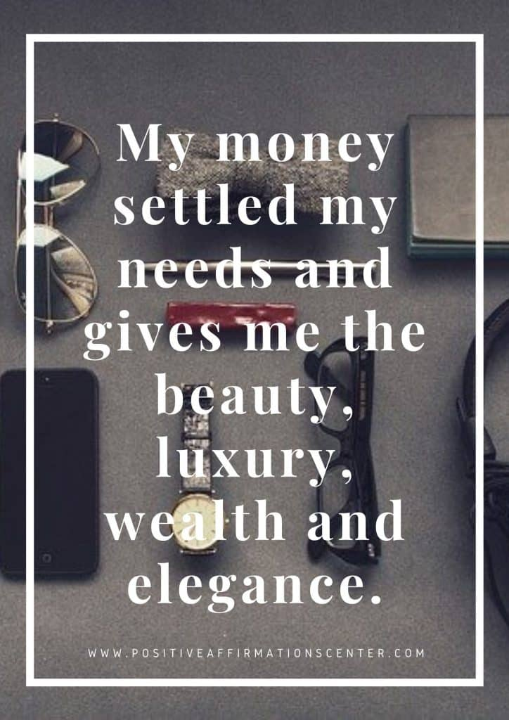 My money settled my needs and gives me the beauty, luxury, wealth and elegance.