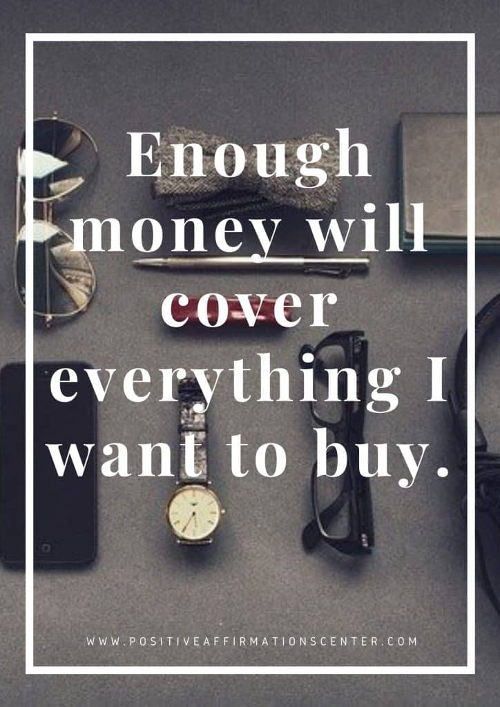 Enough money will cover everything I want to buy.