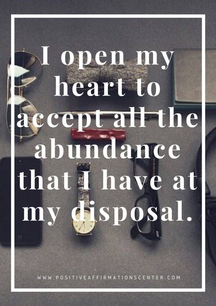 I open my heart to accept all the abundance that I have at my disposal.
