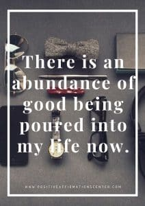 There is an abundance of good being poured into my life now.
