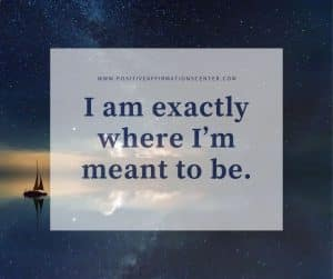 I am exactly where I'm meant to be.