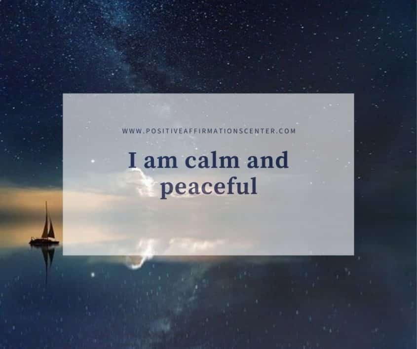 I am calm and peaceful