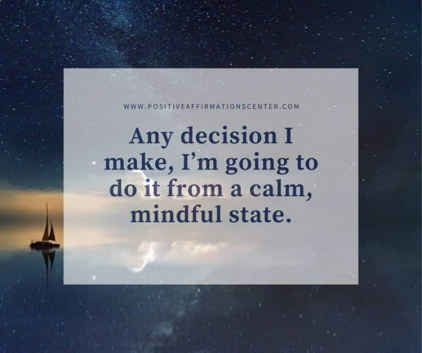 Any decision I make, I'm going to do it from a calm, mindful state.