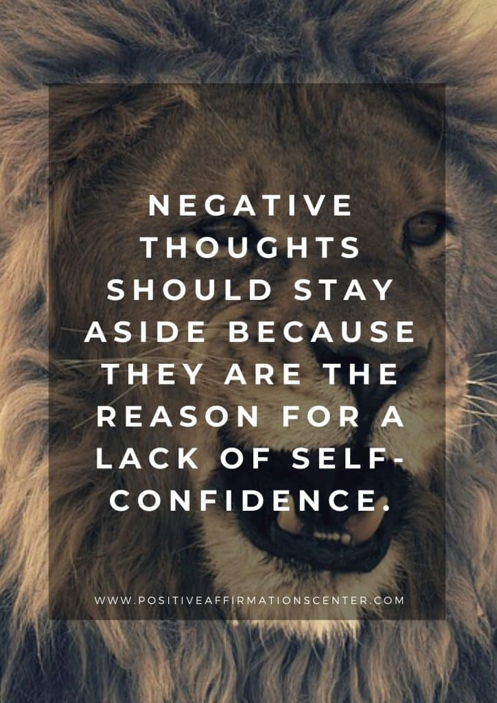 Negative thoughts should stay aside because they are the reason for a lack of self-confidence.