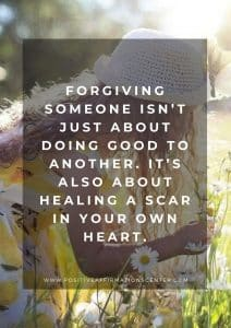 Forgiving someone isn't just about doing good to another. It's also about healing a scar in your own heart.